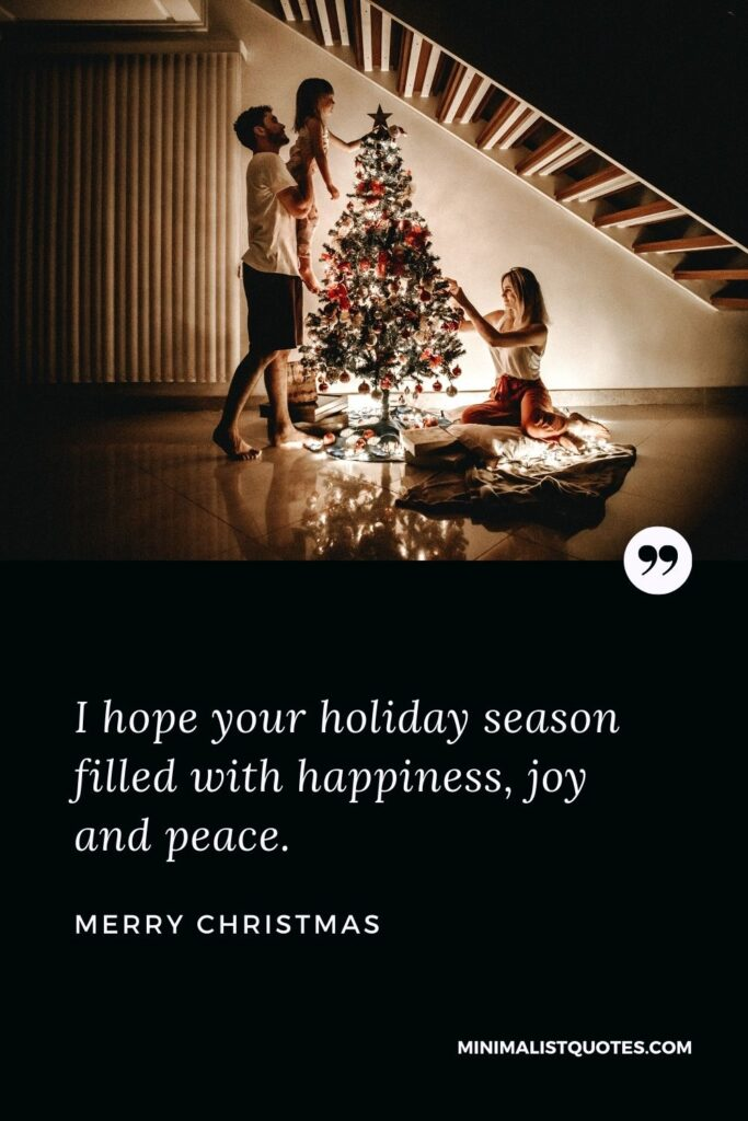 Merry Christmas Wish - I hope your holiday season filled with happiness, joy and peace.