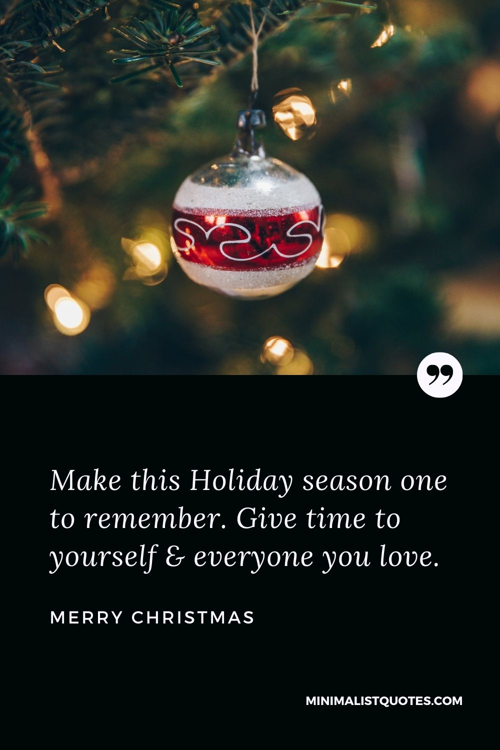 Merry Christmas Wish - Make this Holiday season one to remember. Give time to yourself & everyone you love.