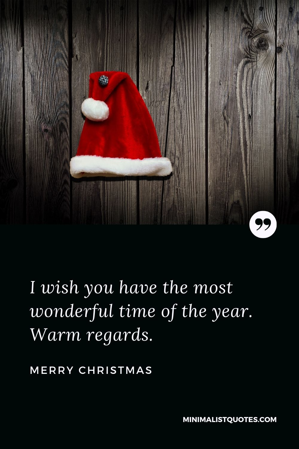 Merry Christmas Wish - I wish you have the most wonderful timeof the year. Warm regards.