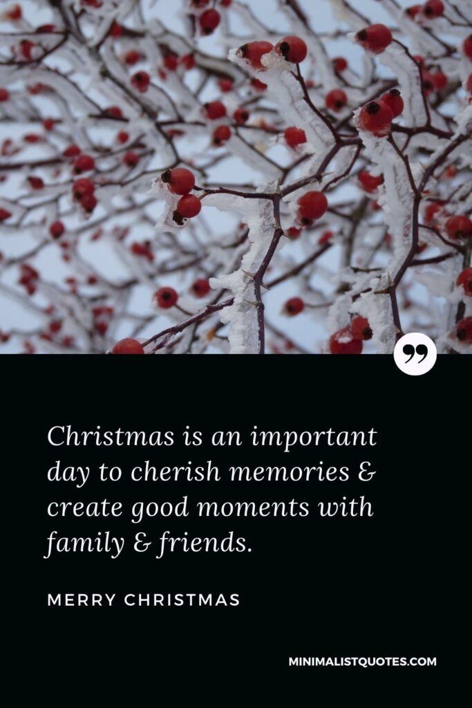Merry Christmas Wish - Christmas is an important day to cherish memories & create good moments with family & friends.