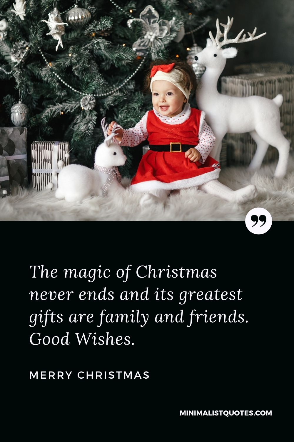 Merry Christmas Wish - The magic of Christmas never ends and its greatest gifts are family and friends. Good Wishes.