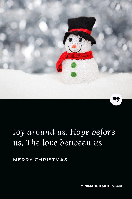 Merry Christmas Wish - Joy around us. Hope before us. The love between us.