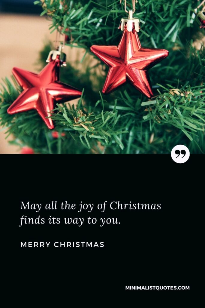 Merry Christmas Wish - May all the joy of Christmas finds its way to you.