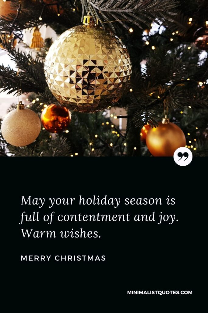 Merry Christmas Wish - May your holiday season is full ofcontentment and joy. Warm wishes.