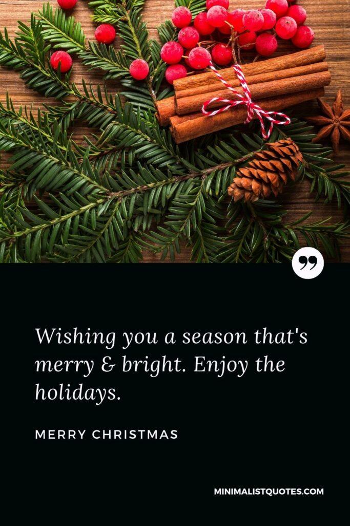 Merry Christmas Wish - Wishing you a season that's merry & bright. Enjoy the holidays.