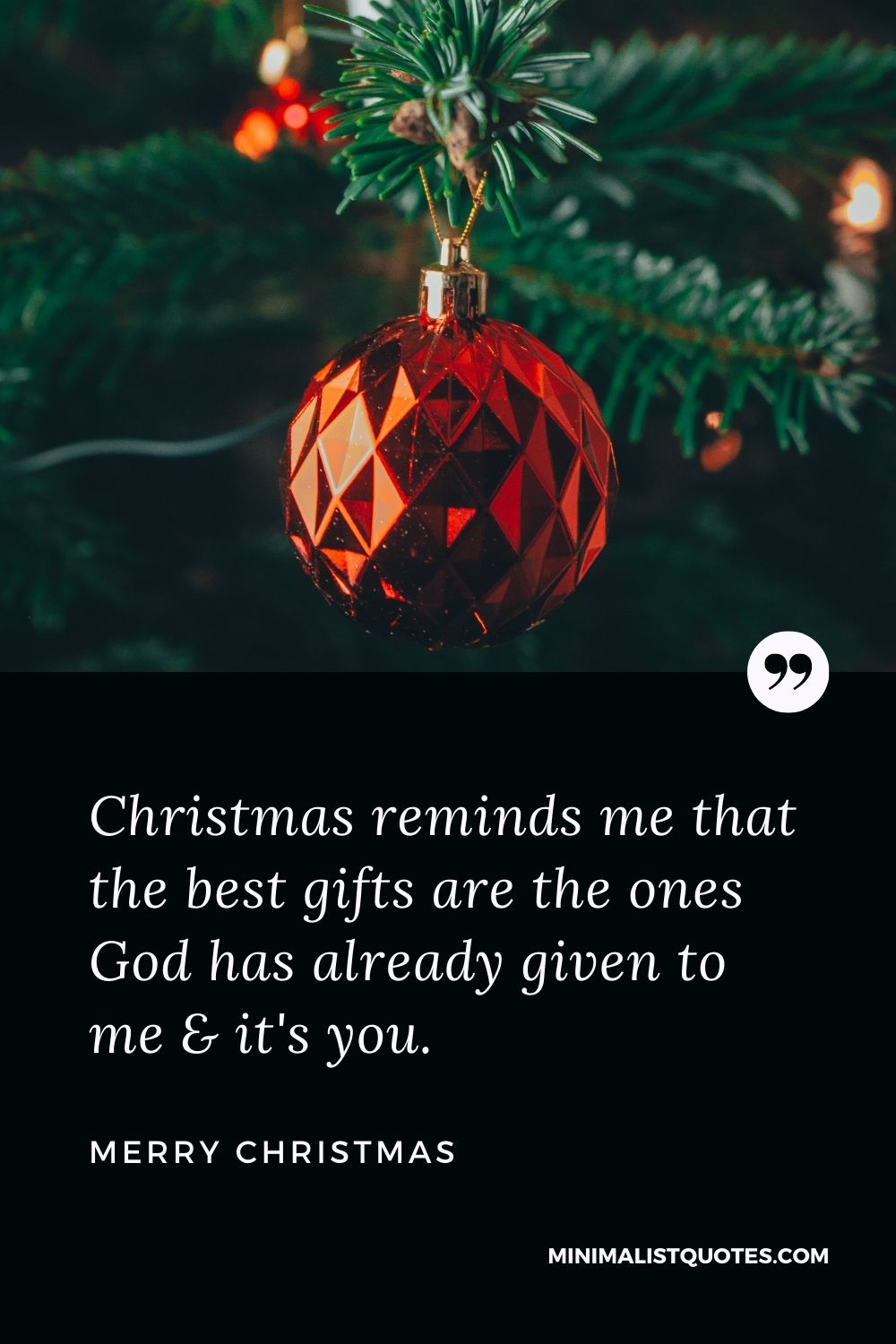Merry Christmas Wish - Christmas reminds me that the best gifts are the ones God has alreadygiven to me & it's you.
