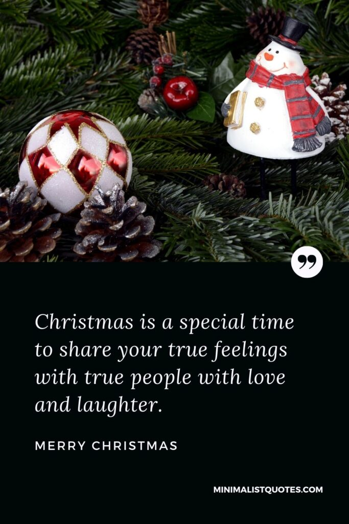 Merry Christmas Wish - Christmas is a special time to share your true feelings with true people with love and laughter.