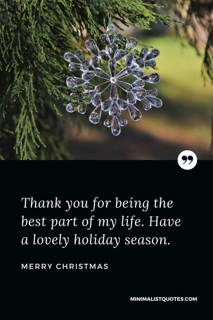 Merry Christmas Wish - Thank you for being the best part of my life. Have a lovely holiday season.