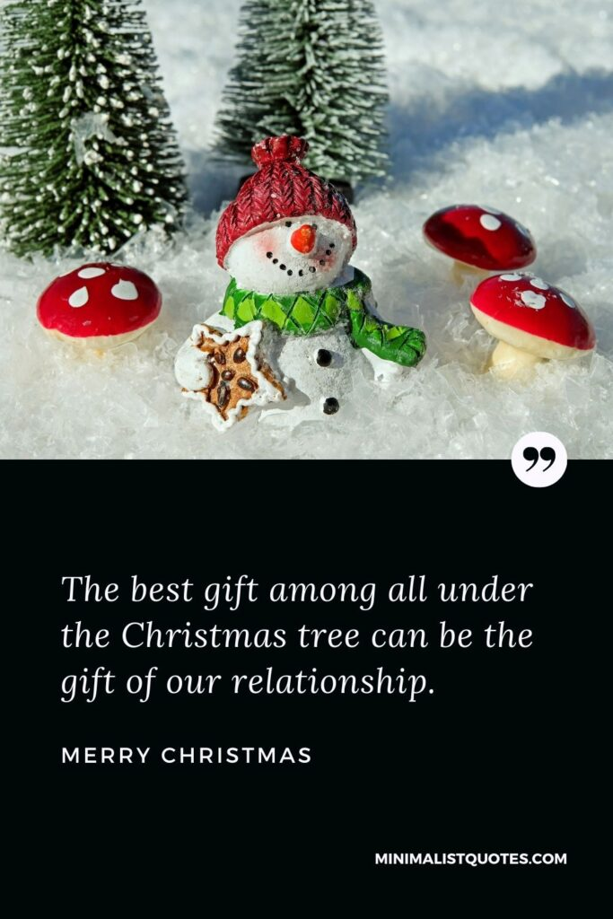 Merry Christmas Wish - The best gift among all under the Christmas tree can be the gift of our relationship.