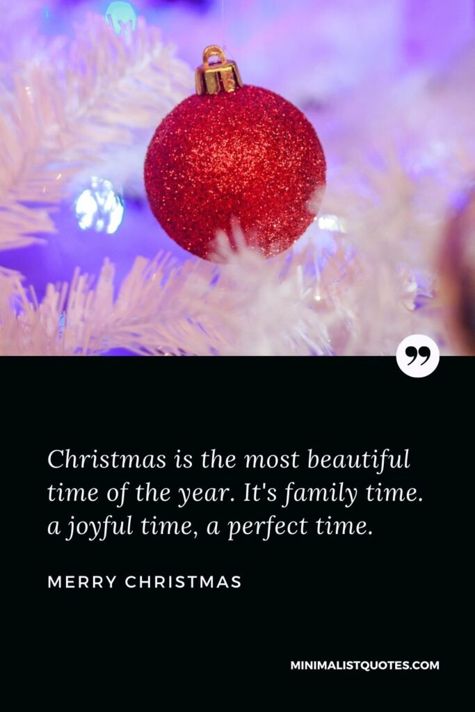 Merry Christmas Wish - Christmas is the most beautiful time of the year. It's family time. a joyful time, a perfect time.