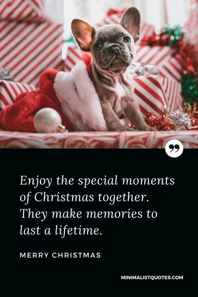 Merry Christmas Wish - Enjoy the special moments of Christmas together. They make memories to last a lifetime.
