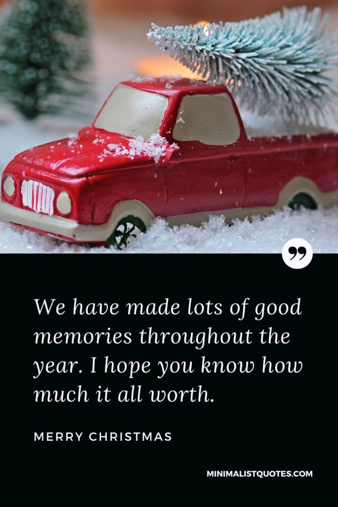 Merry Christmas Wish - We have made lots of good memories throughout the year. I hope you know how much it all worth.