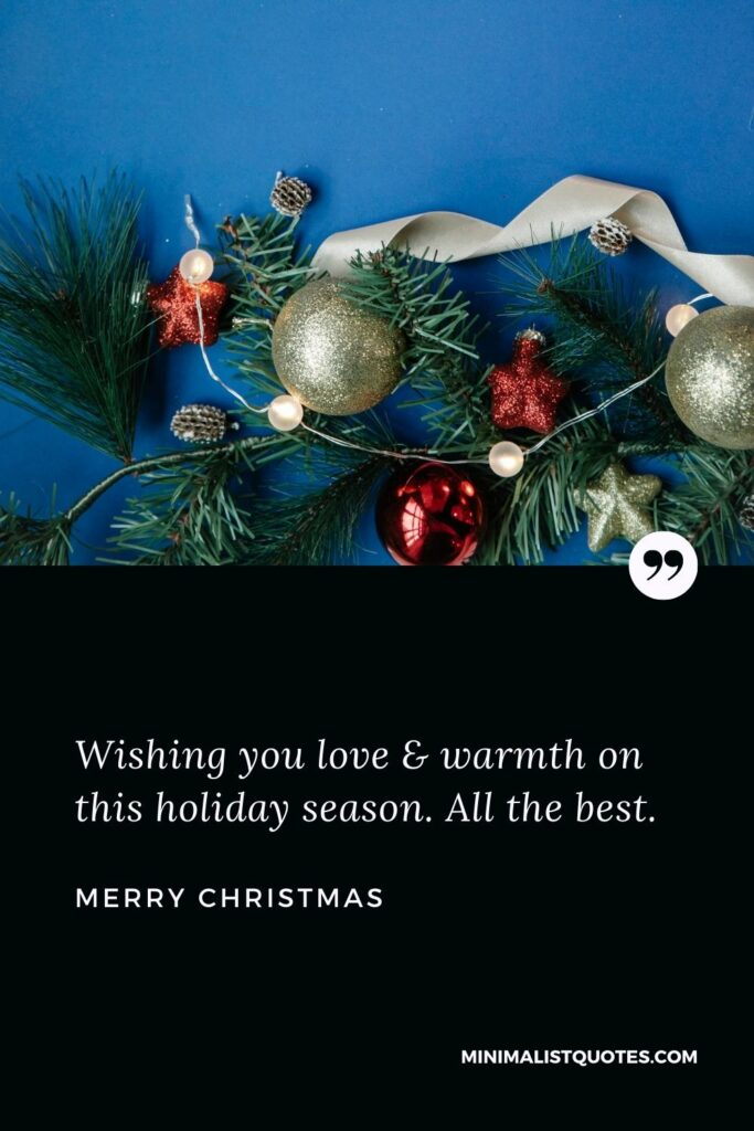Merry Christmas Wish - Wishing you love & warmth on this holiday season. All the best.