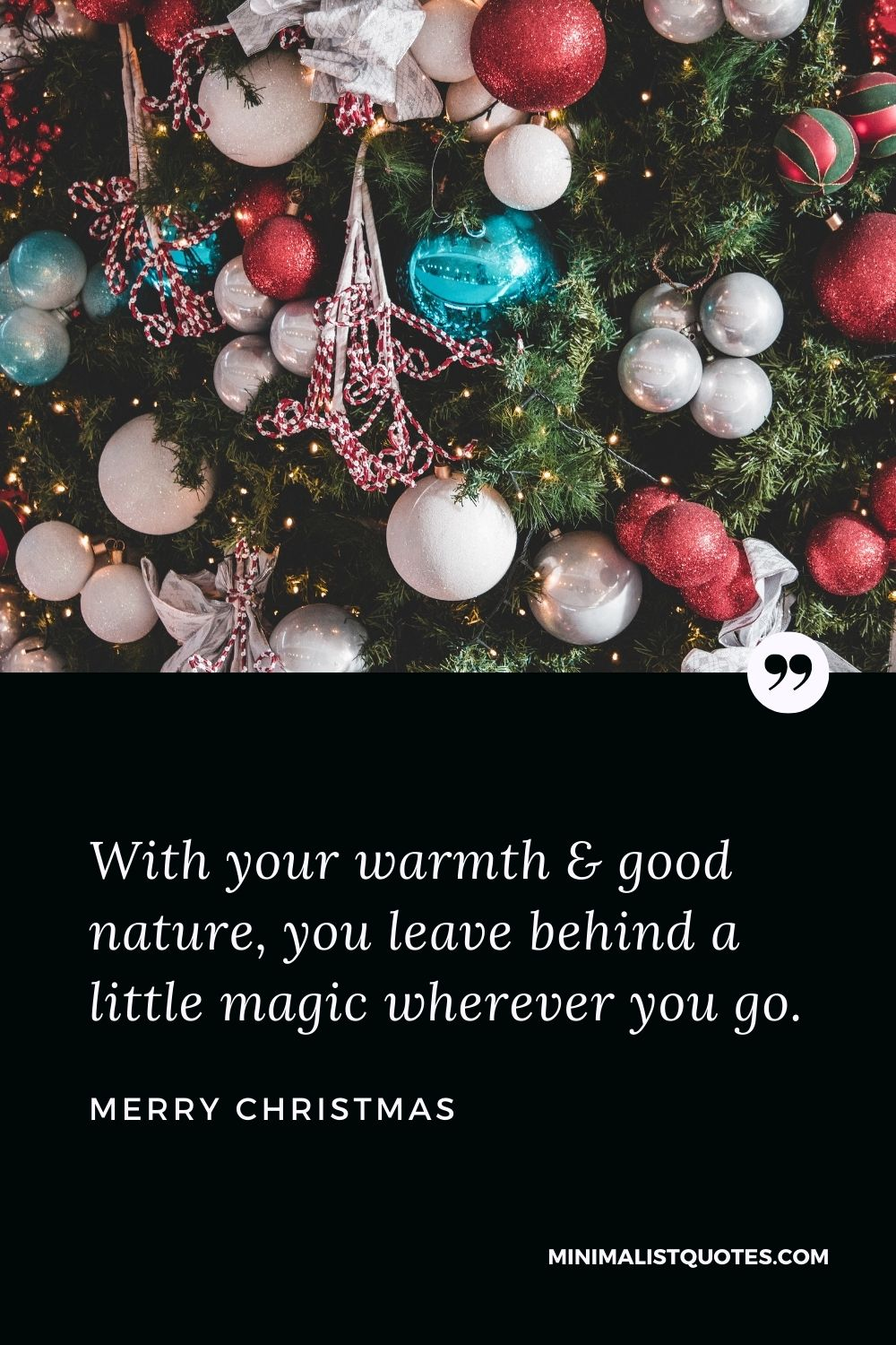 Merry Christmas Wish - With your warmth & good nature, you leave behind a little magic wherever you go.