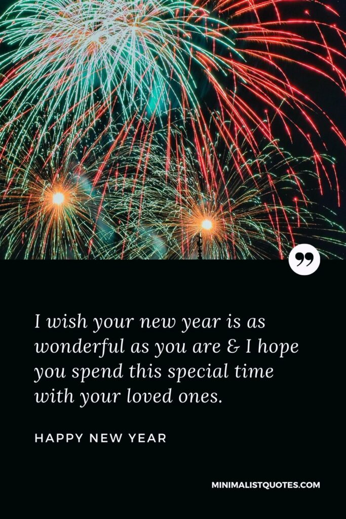 New Year Wish - I wish your new year is as wonderful as you are & I hope you spend this special time with your loved ones.
