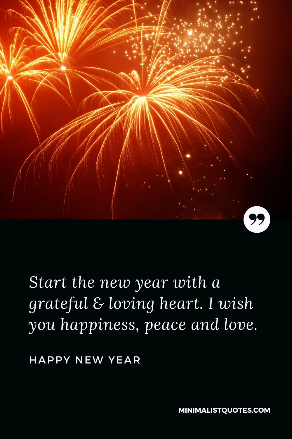 New Year Wish - Start the new year with a grateful & loving heart. I wish you happiness, peace and love.
