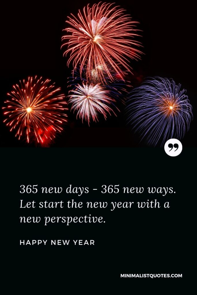 New Year Wish - 365 new days - 365 new ways. Let startthenew year with a new perspective.