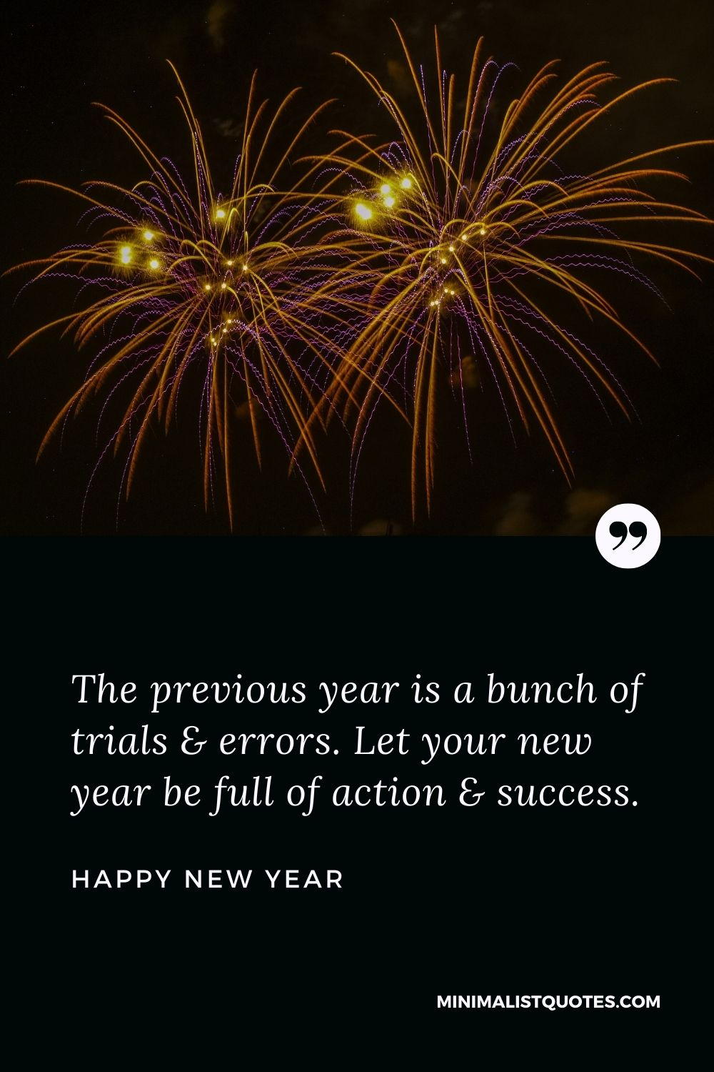 New Year Wish - The previous year is a bunch of trials& errors. Let your new year be full of action & success.