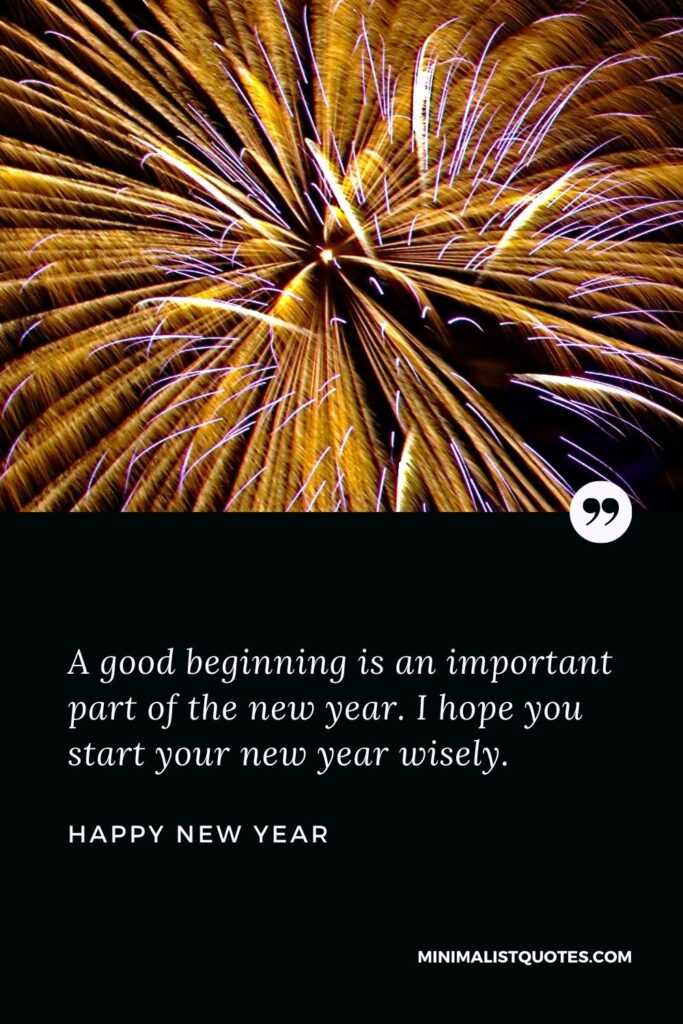 New Year Wish - A good beginning is an important part of the new year. I hope you start your new year wisely.