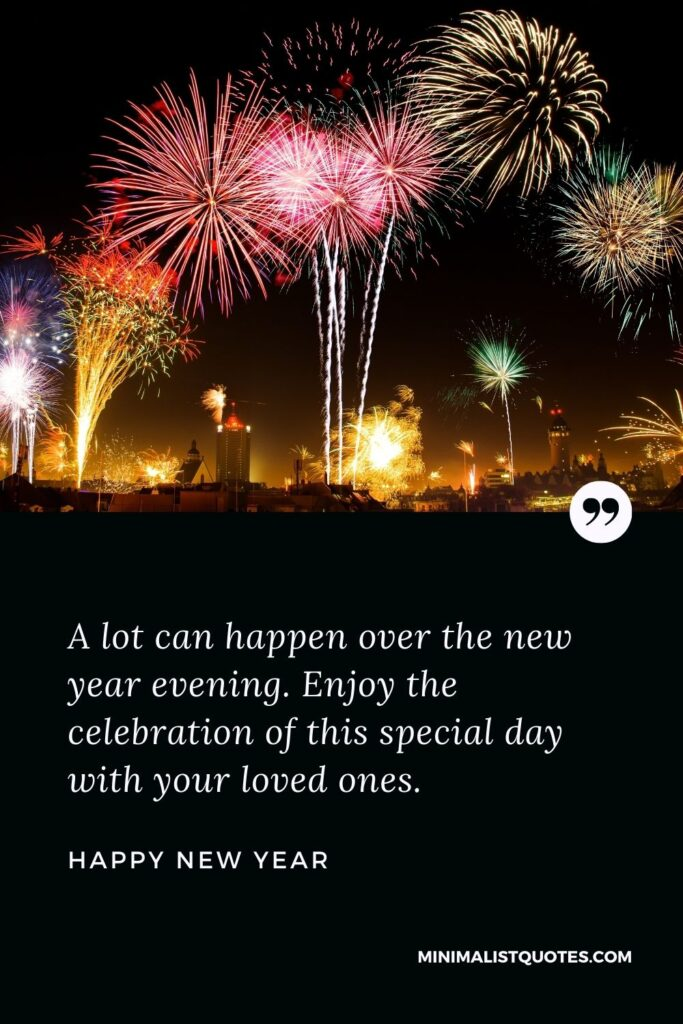 New Year Wish - A lot can happen over the new year evening. Enjoy the celebrationof this special day with your loved ones.