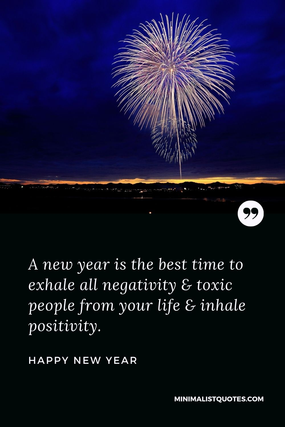 New Year Wish - A new year is the best time to exhale all negativity & toxic people from your life & inhale positivity.