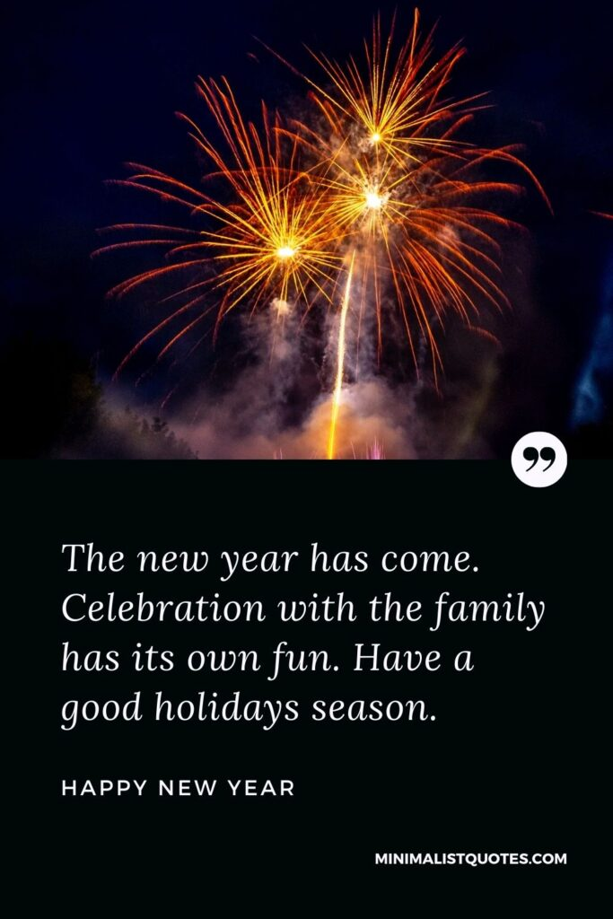 New Year Wish - The new year has come. Celebration with the family has its own fun. Have a good holidays season.