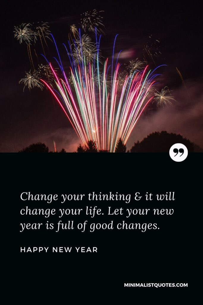 New Year Wish - Change your thinking & it will change your life. Let your new year is full of good changes.