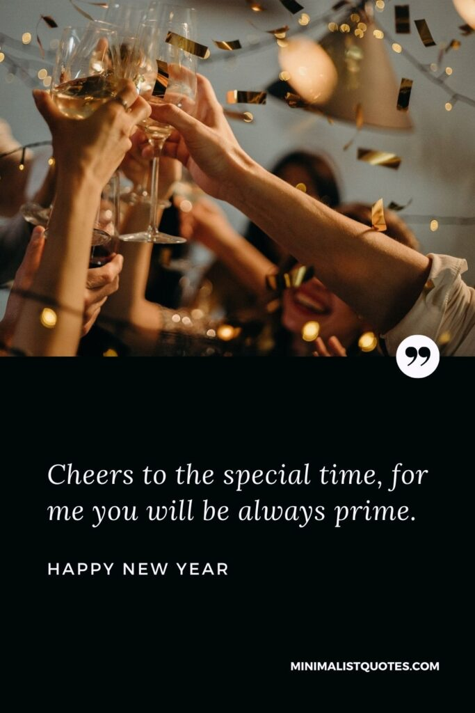 New Year Wish - Cheers to the special time, for me you will be always prime.