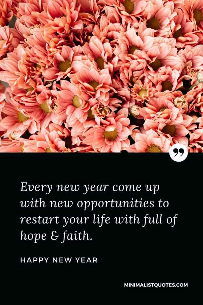 New Year Wish - Every new year come up with new opportunities to restart your life with full of hope & faith.