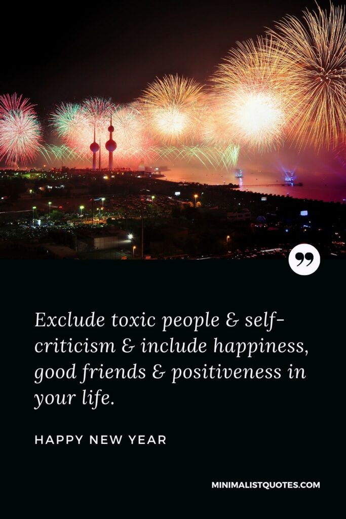 New Year Wish - Exclude toxic people & self-criticism & include happiness, good friends & positiveness in your life.
