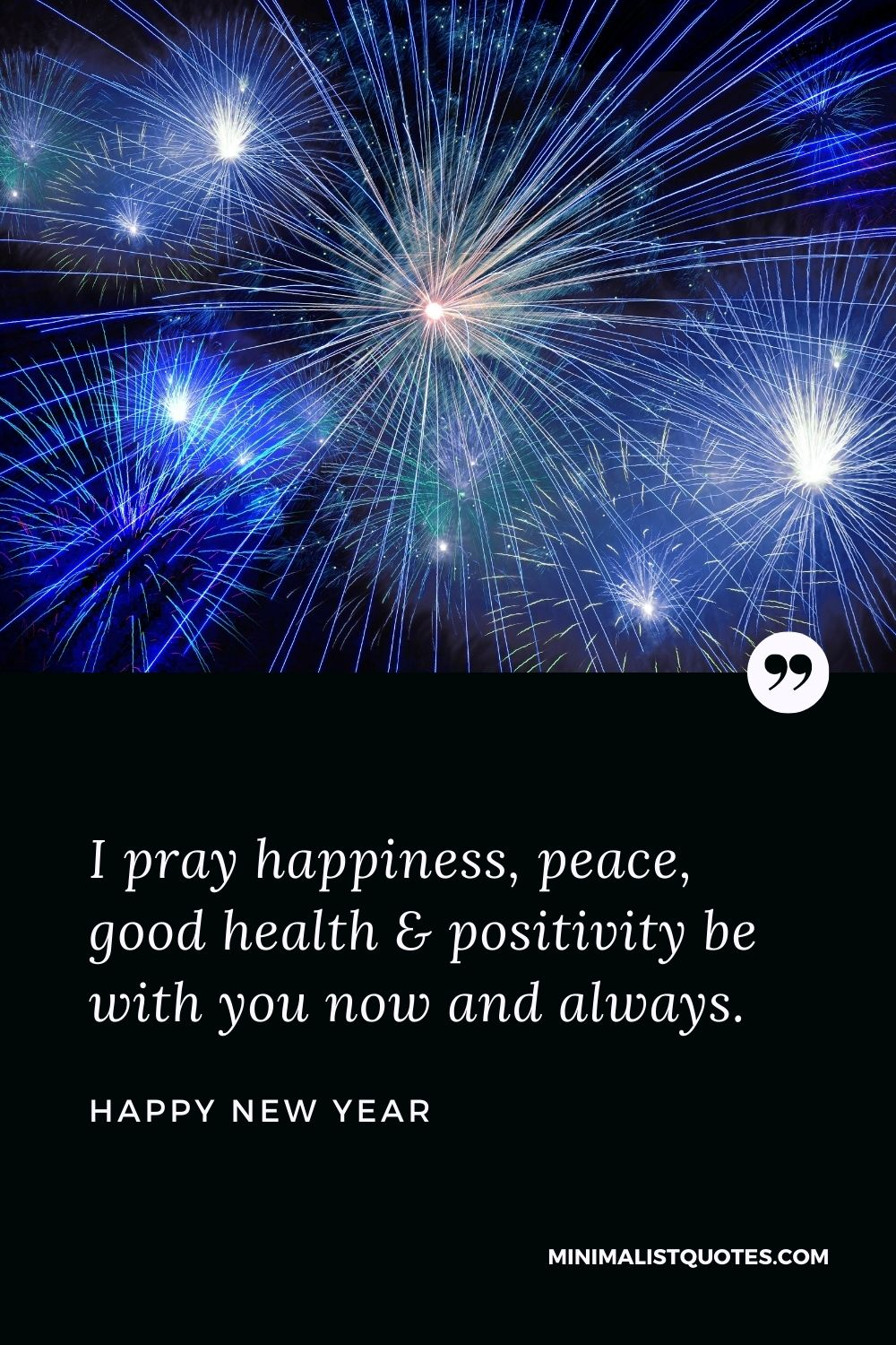 New Year Wish - I pray happiness, peace, good health & positivitybe with you now and always.
