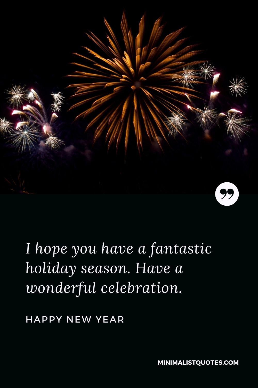New Year Wish - I hope you have a fantastic holiday season. Have a wonderful celebration.