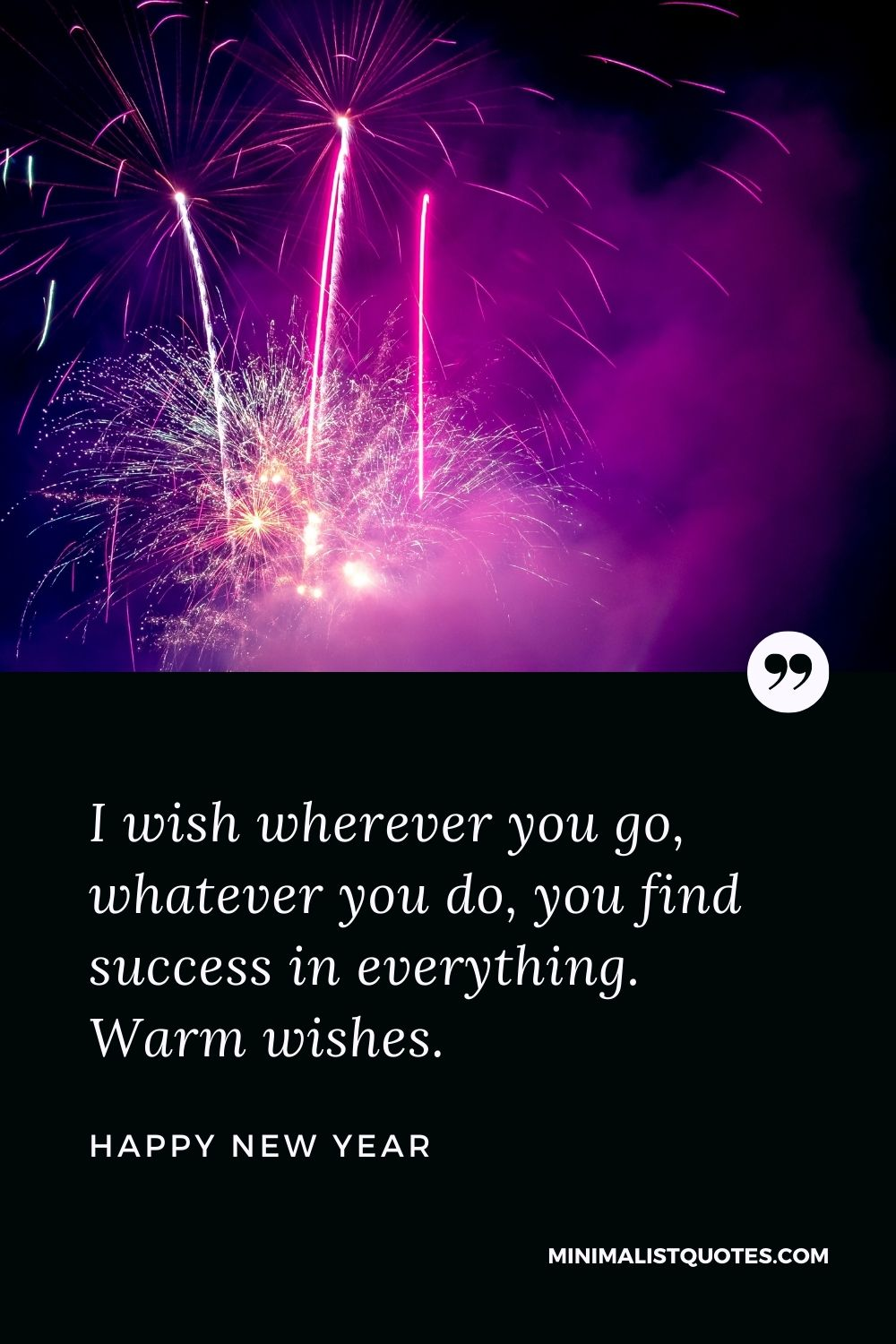 New Year Wish - I wish whereveryou go, whatever you do, you find success in everything. Warm wishes.