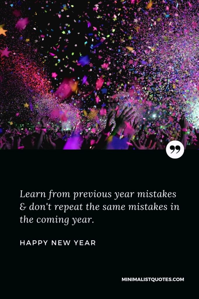New Year Wish - Learn from previous year mistakes & don't repeat the same mistakes in the coming year.