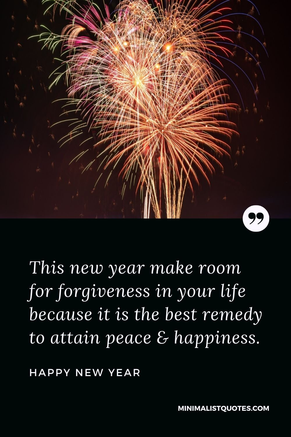 New Year Wish - This new year make room for forgiveness in your life because itis the best remedy to attain peace & happiness.