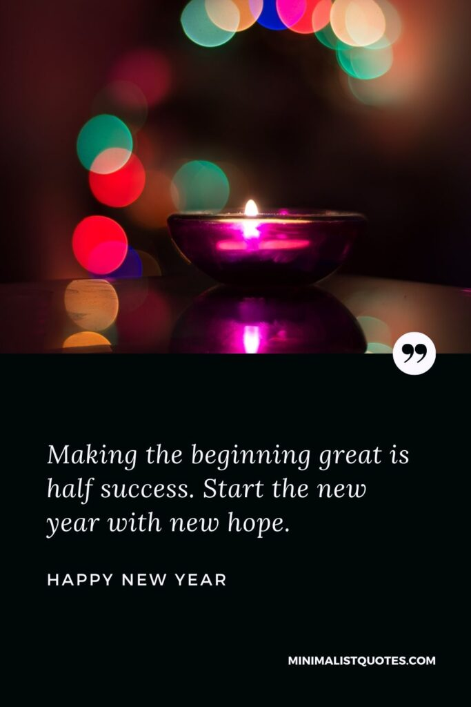 New Year Wish - Making the beginning great is half success. Start the new year with new hope.