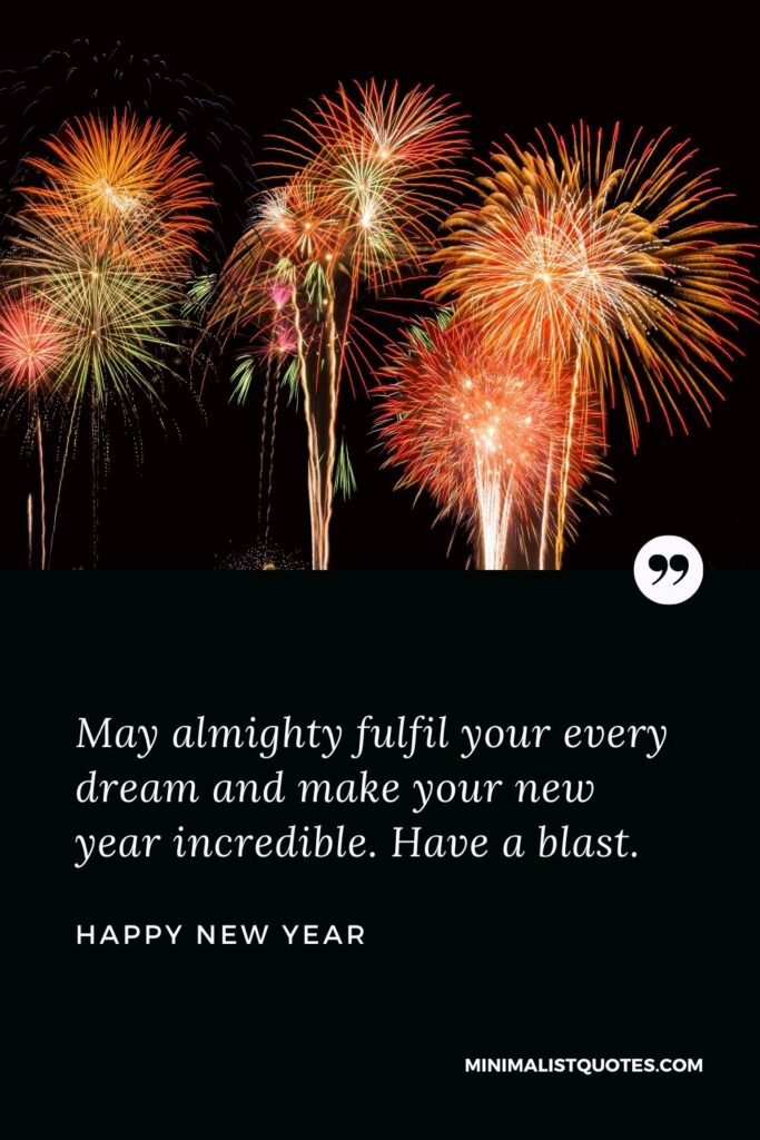 New Year Wish - May almighty fulfil your every dream and make your new yearincredible. Have a blast.