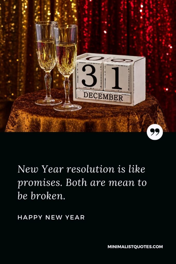 New Year Wish - New Year resolution is like promises. Both are mean to be broken.