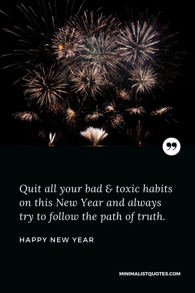 New Year Wish - Quit all your bad & toxic habits on this New Year and always try to follow the path of truth.
