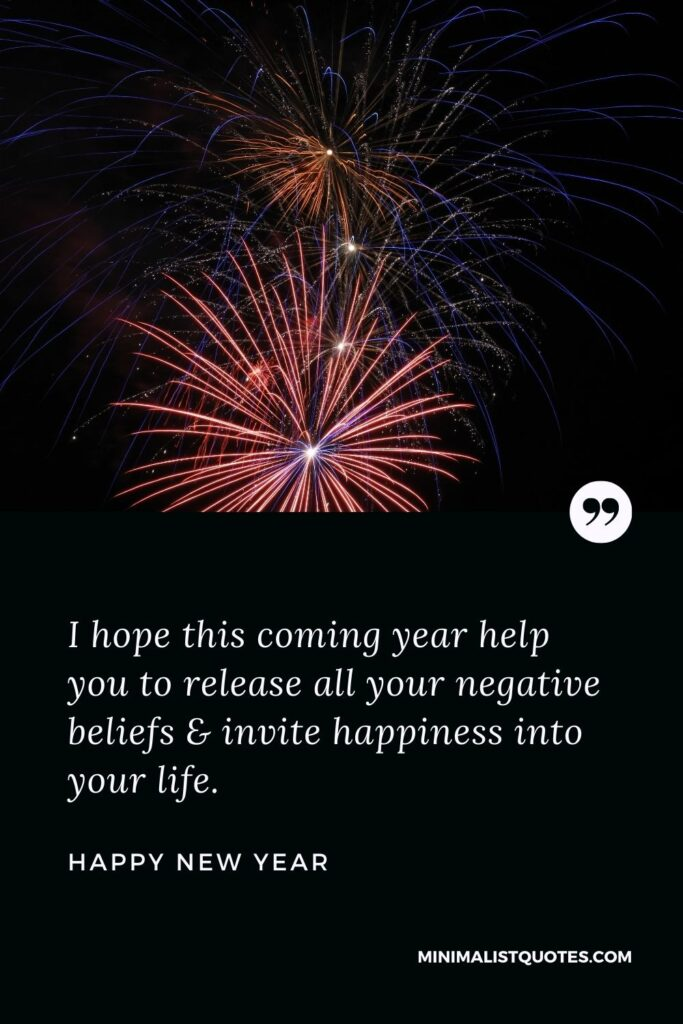 New Year Wish - I hope this coming year help you to release all your negative beliefs & invite happiness into yourlife.
