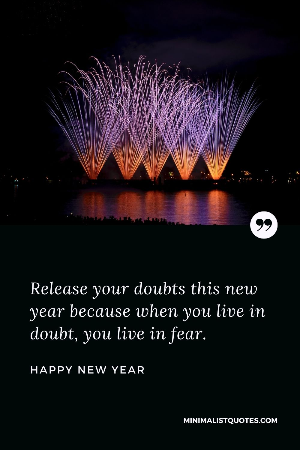 New Year Wish - Release your doubts this new year because when you live in doubt, you live in fear.