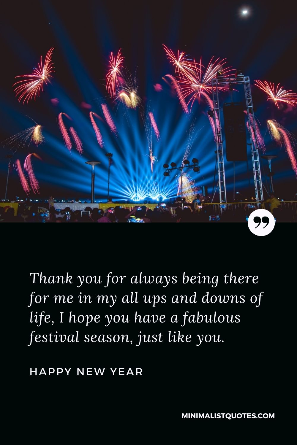 New Year Wish - Thank you for always being there for me in my all ups and downs of life, I hope you have a fabulous festival season, just like you.