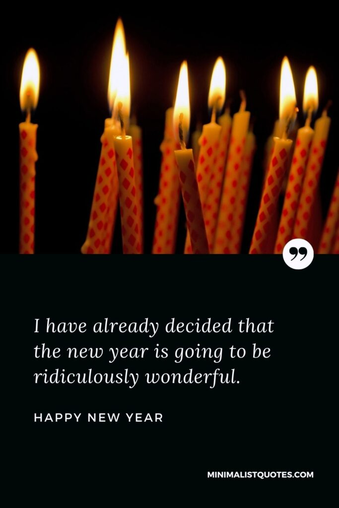 New Year Wish - I have already decided that the new year is going to be ridiculously wonderful.