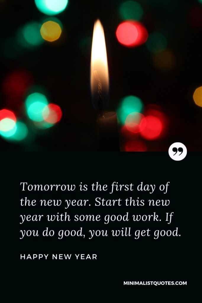 New Year Wish - Tomorrow is the first day of the new year. Start this new year with some good work. If you do good, you will get good.