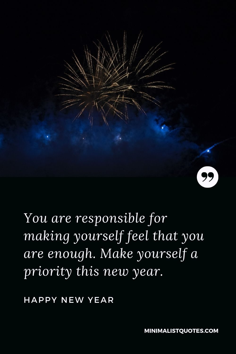 New Year Wish - You are responsible for making yourself feel that you are enough. Make yourself a priority this new year.