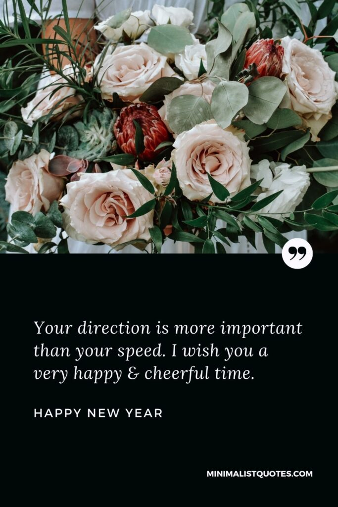 New Year Wish - Your direction is more important than your speed. I wish you a very happy & cheerful time.