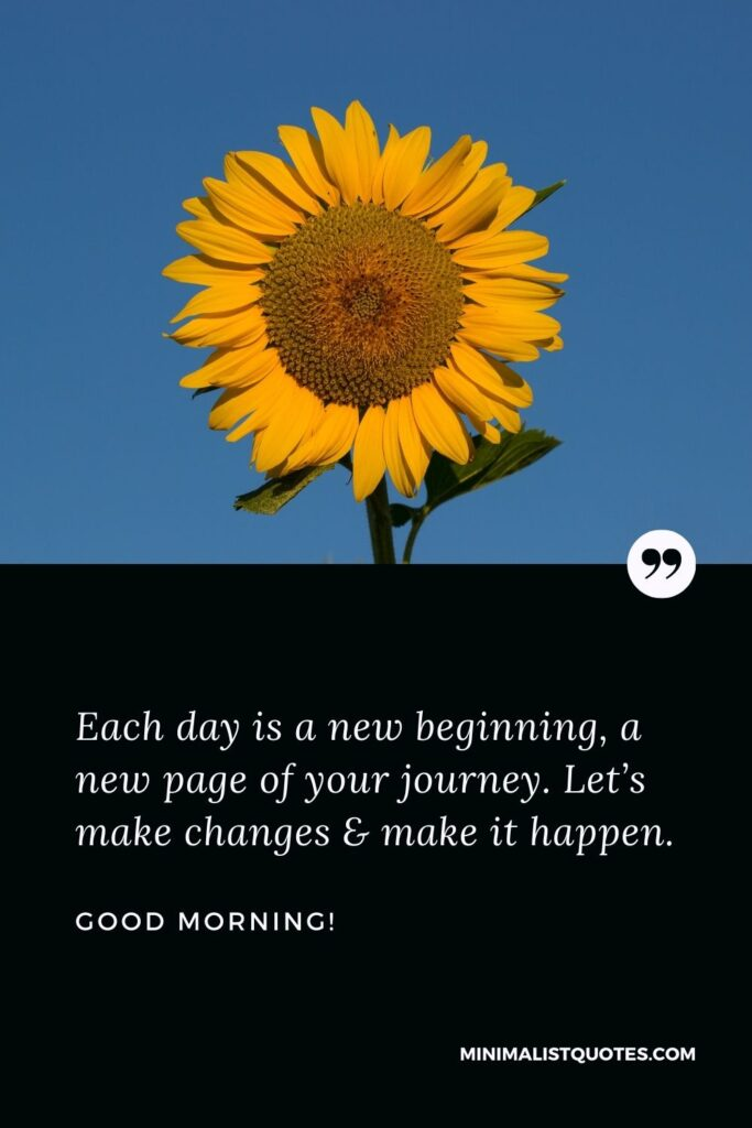 Good Morning Wish & Message With Image: Each day is a new beginning, a new page of your journey. Let's make changes & make it happen.
