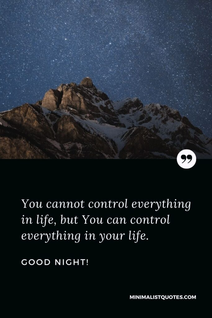 Good Night Wish & Message: You cannot control everything in life, but You can control everything in your life.