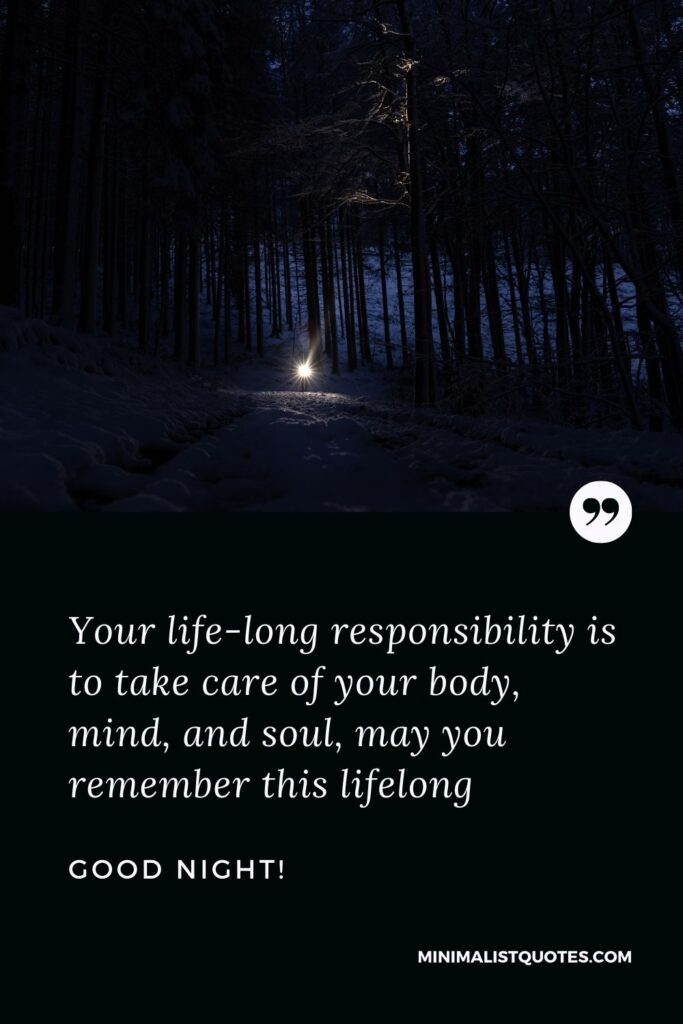 Good Night Wish & Message: Your life-long responsibility is to take care of your body, mind, and soul, may you remember this lifelong.