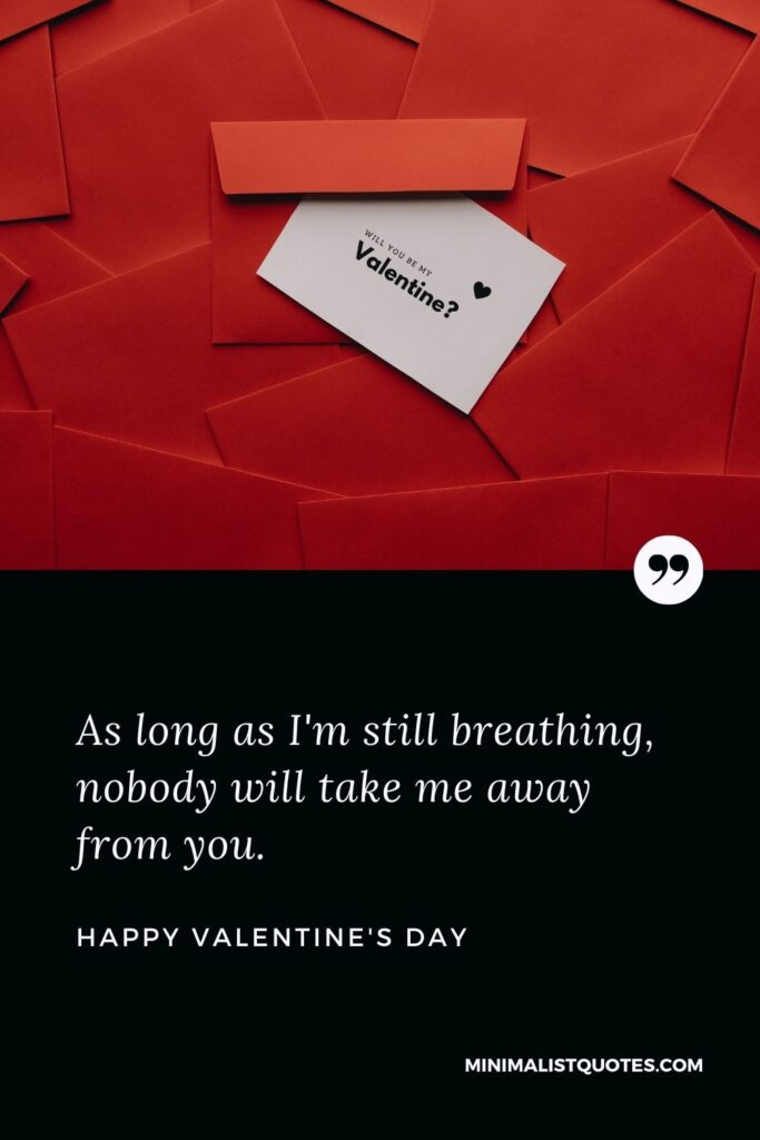 Valentine's Day Wish & Message: As long as I'm still breathing, nobody will take me away from you.